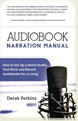 Audiobook Narration Manual: How to Set Up a Home Studio and Record Audiobooks for a Living