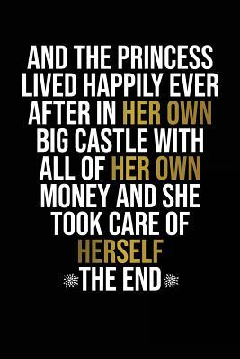 And The Princess Lived Happily Ever After In Her Own Big