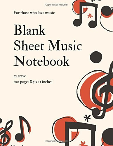 Blank Sheet Music Notebook: Music Manuscript Paper, 100 pages, 12 stave, 8.5 x 11 inches