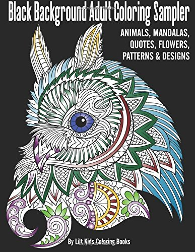 Black Background Adult Coloring Sampler: Animals, Mandalas, Quotes, Flowers, Patterns & Designs (Beautiful Adult Coloring Books) (Volume 47)