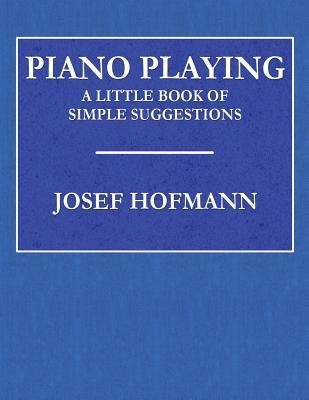 Piano Playing: A Little Book of Simple Suggestions