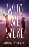 Who We Were by Christy Sloat