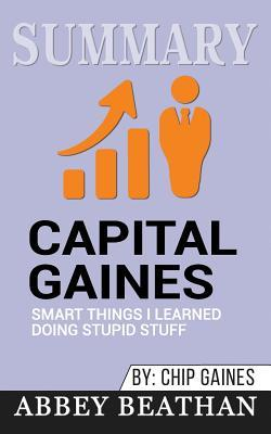 Summary: Capital Gaines: Smart Things I Learned Doing Stupid Stuff