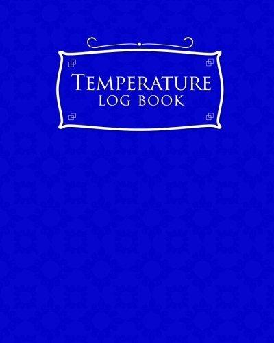 Temperature Log Book: Freezer Temperature Log, Temperature Data Logger Recorder, Pharmacy Refrigerator Temperature Log, Temperature Recording Form For Refrigerator, Blue Cover (Volume 26)
