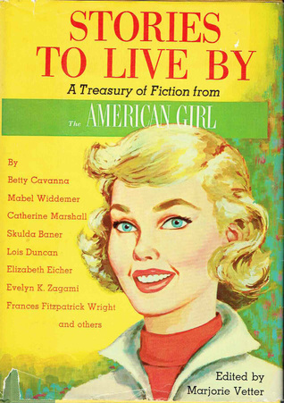 Stories to Live By: A Treasury of Fiction from The American Girl