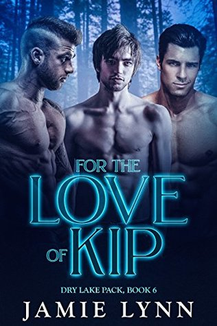 For the Love of Kip (Dry Lake Pack, #6)