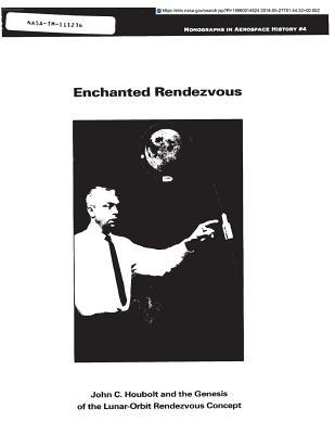 Enchanted Rendezvous: John C. Houbolt and the Genesis of the Lunar-Orbit Rendezvous Concept