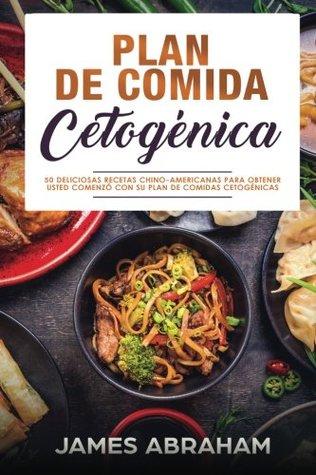 Plan De Comida Cetogenica (Libro En Espanol/Chinese-American Ketogenic recipes): 50 Deliciosas Recetas Chino-Americanas Para ObtenerUsted Comenzo con ... Cetogénica) (Volume 1)