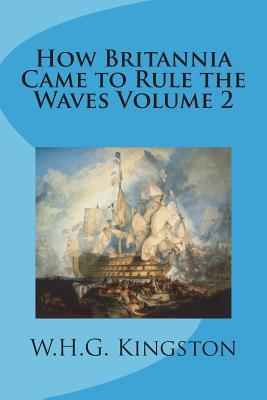 How Britannia Came to Rule the Waves Volume 2