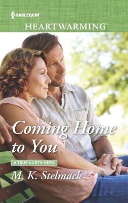 Coming Home to You (A True North Hero #3)