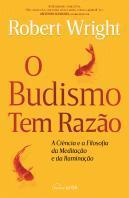 O Budismo Tem Razão: A ciência e a filosofia da meditação e da iluminação