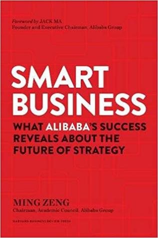 Smart Business: What Alibaba's Success Reveals about the Future of Strategy