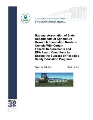 National Association of State Departments of Agriculture Research Foundation Needs to Comply with Certain Federal Requirements and EPA Award Conditions to Ensure the Success of Pesticide Safety Education Programs