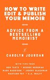 How to Write, Edit, and Publish Your Memoir: Advice from a Best-Selling Memoirist: With Tips from 6 More Memoirists