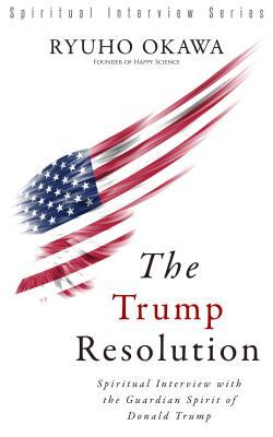 The Trump Resolution: Spiritual Interview with the Guardian Spirit of Donald Trump