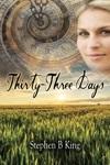 Thirty-Three Days by Stephen B.  King