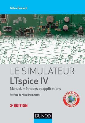 Le Simulateur Ltspice IV - 2e Ed. - Manuel, Methodes Et Applications: Manuel, Methodes Et Applications