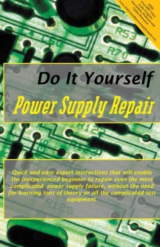 Do It Yourself Power Supply Repair: Quick and easy expert instructions to repair even the most complicated power supply failure, without the need for ... theory or all the complicated test equipment.
