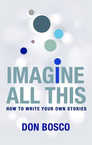 Imagine All This: How to Write Your Own Stories
