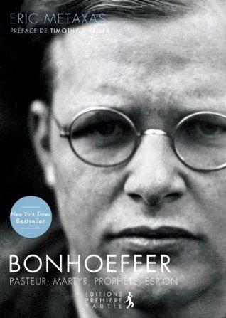 Bonhoeffer : Pasteur, Martyr, Prophète, Espion
