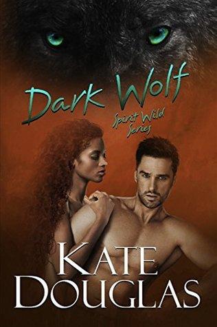 Dark Wolf (Spirit Wild Book 1) by Kate Douglas