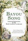 Bayou Song:: Creative Explorations of the South Louisiana Landscape