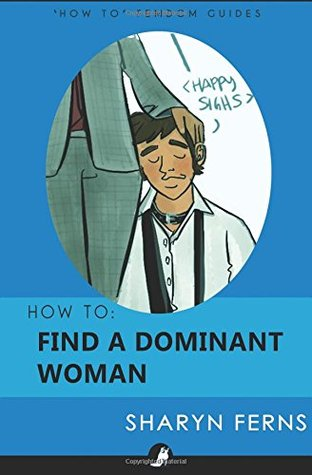 How To Find A Dominant Woman: For Submissive Men ('How To' Femdom Guide) (Volume 2)