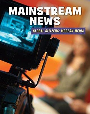 Mainstream News (21st Century Skills Library: Global Citizens: Modern Media)