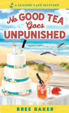 No Good Tea Goes Unpunished (A Seaside Cafe Mystery #2)