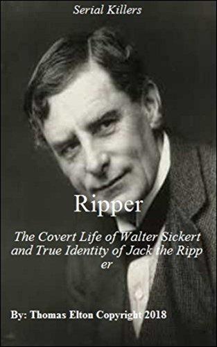Ripper: The Covert Life of Walter Sickert & True Identity of Jack the Ripper