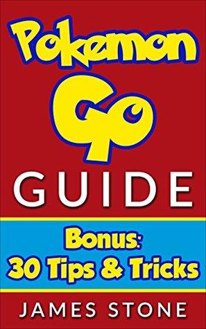 Pokemon Go: Pokemon Go Guide - BONUS 30 Tips & Tricks (pokemon go, pokemon go guide, pokemon go game, pokemon go book, pokemon go tips, pokemon go for beginners)