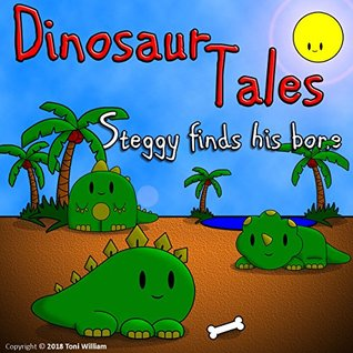 Dinosaur Tales Steggy Finds His Bone: Dinosaur Fiction Adventure Bedtime stories for toddlers and children