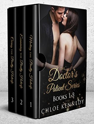 The Doctor's Patient Series Books 1 - 3 by Chloe Kennedy