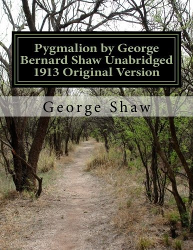 Pygmalion by George Bernard Shaw Unabridged 1913 Original Version