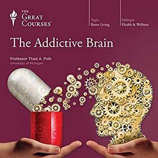 The Addictive Brain by Thad A. Polk