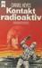 Kontakt radioaktiv by Daniel Keyes