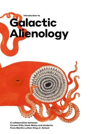 Introduction to Galactic Alienology: A collaboration between Carson Ellis, Hank Meloy and students from Martin Luther King Jr. School