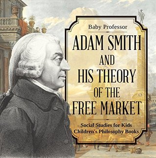 Adam Smith and His Theory of the Free Market - Social Studies for Kids | Children's Philosophy Books