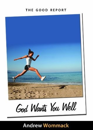 The Good Report - God Wants You Well