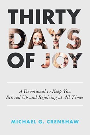 Thirty Days of Joy: A Devotional to Keep You Stirred Up and Rejoicing at All Times