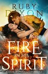 Fire In His Spirit (Fireblood Dragon, #5)