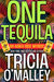 One Tequila (Althea Rose Mystery, #1) by Tricia O'Malley