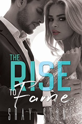 The Rise to Fame (The Fame Series, #1) by Shay Stone