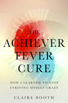 Achiever Fever: How I Learned to Stop Striving Myself Crazy