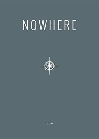 2016 Nowhere Print Annual: Literary Travel Writing, Photography and Art from Nowhere Magazine