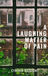 A Laughing Matter of Pain by Cynthia Hilston