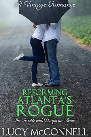 Reforming Atlanta's Rogue (The Trouble with Dating an Actor #2)