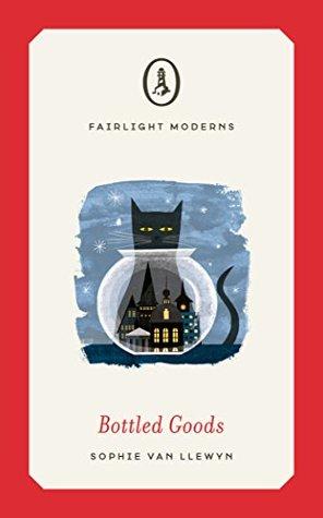 Bottled Goods (Fairlight Moderns) by Sophie van Llewyn