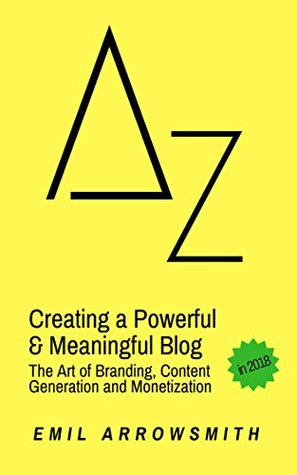 Creating a Powerful & Meaningful Blog: The Art of Branding, Content Generation and Monetization (Mythos Effect Book 7)