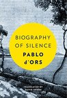 Biography of Silence by Pablo d'Ors